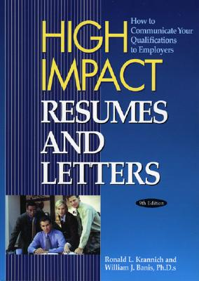 High Impact Resumes and Letters: How to Communicated Your Qualifications to Employers - Krannich, Ronald L, Dr., Ph.D., and Banis, William J