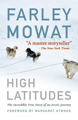 High Latitudes: The Incredible True Story of an Arctic Journey - Mowat, Farley