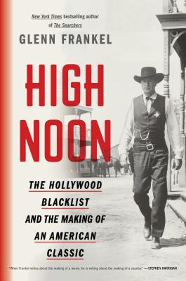 High Noon: The Hollywood Blacklist and the Making of an American Classic - Frankel, Glenn