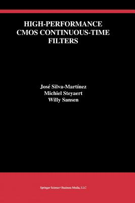 High-Performance CMOS Continuous-Time Filters - Silva-Martinez, Jose, and Steyaert, Michiel, and Sansen, Willy M. C.