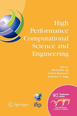High Performance Computational Science and Engineering: IFIP TC5 Workshop on High Performance Computational Science and Engineering (HPCSE), World Computer Congress, August 22-27, 2004, Toulouse, France - Ng, Michael K. (Editor), and Doncescu, Andrei (Editor), and Yang, Laurence T. (Editor)