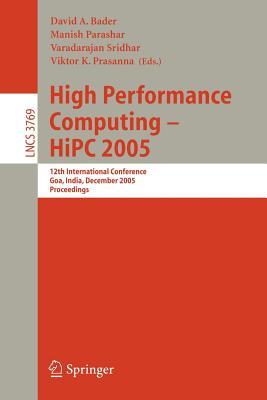 High Performance Computing HIPC 2005 - Bader, David A (Editor), and Parashar, Manish (Editor), and Sridhar, V (Editor)