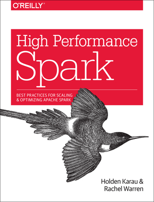 High Performance Spark: Best Practices for Scaling and Optimizing Apache Spark - Karau, Holden, and Warren, Rachel