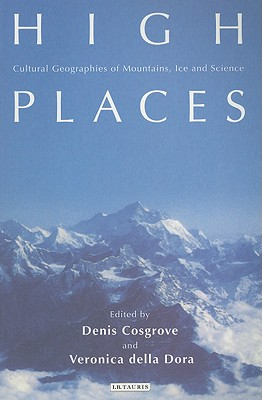 High Places: Cultural Geographies of Mountains, Ice and Science - Cosgrove, Denis, Professor (Editor)