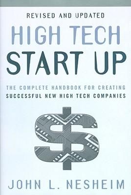High Tech Start Up: The Complete Handbook for Creating Successful New High Tech Companies - Nesheim, John L