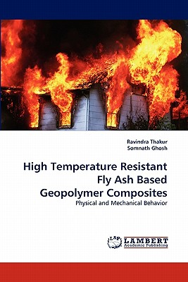 High Temperature Resistant Fly Ash Based Geopolymer Composites - Thakur, Ravindra, Dr., and Ghosh, Somnath, Dr.