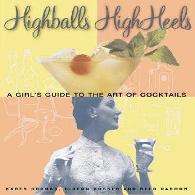 Highballs High Heels: A Girls Guide to the Art of Cocktails - Brooks, Karen, and Chronicle Books, and Bosker, Gideon