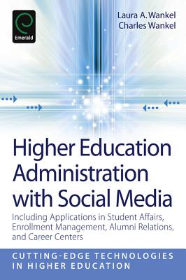 Higher Education Administration with Social Media: Including Applications in Student Affairs, Enrollment Management, Alumni Relations, and Career Centers - Wankel, Laura A (Editor)
