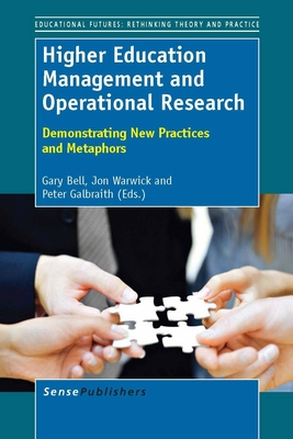 Higher Education Management and Operational Research: Demonstrating New Practices and Metaphors - Warwick, Jon (Editor), and Galbraith, Peter (Editor), and Bell, Gary (Editor)