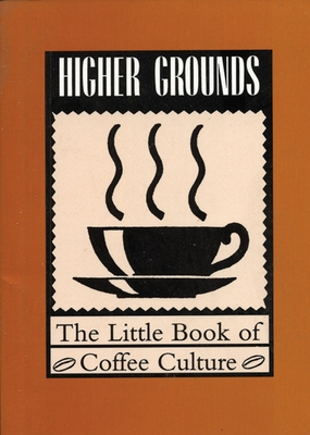 Higher Grounds: The Little Book of Coffee Culture - Barefoot, Kevin (Editor)