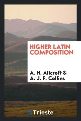 Higher Latin Composition - Allcroft, A H