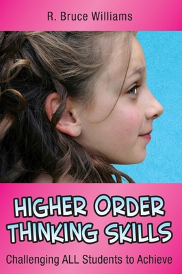 Higher-Order Thinking Skills: Challenging All Students to Achieve - Williams, R Bruce