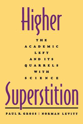 Higher Superstition: The Academic Left and Its Quarrels with Science - Gross, Paul R, and Levitt, Norman