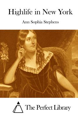 Highlife in New York - Stephens, Ann Sophia, and The Perfect Library (Editor)