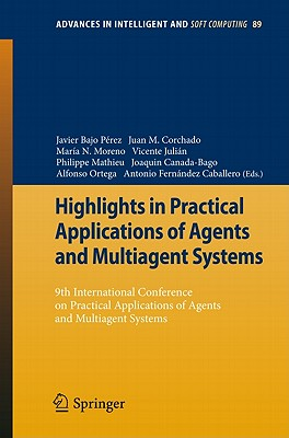 Highlights in Practical Applications of Agents and Multiagent Systems: 9th International Conference on Practical Applications of Agents and Multiagent Systems - Bajo Perez, Javier (Editor), and Corchado Rodriguez, Juan Manuel (Editor), and Moreno, Maria N (Editor)