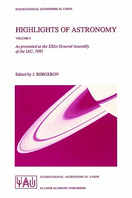 Highlights of Astronomy: As Presented at the Xxist General Assembly of the Iau, 1991 - Bergeron, Jacqueline (Editor)