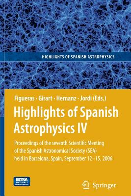 Highlights of Spanish Astrophysics IV: Proceedings of the Seventh Scientific Meeting of the Spanish Astronomical Society (Sea) Held in Barcelona, Spain, September 12-15, 2006 - Figueras, Francesca (Editor), and Girart, Josep Miquel (Editor), and Hernanz, Margarita (Editor)