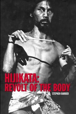 Hijikata: Revolt of the Body - Barber, Stephen
