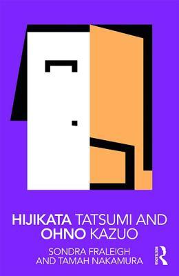 Hijikata Tatsumi and Ohno Kazuo - Fraleigh, Sondra, and Nakamura, Tamah