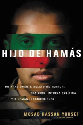 Hijo de Hamas: Un Apasionante Relato de Terror, Traicion, Intriga Politica y Dilemas Inconcebibles - Yousef, Mosab Hassan, and Brackin, Ron