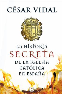 Hijo de Perdicion. Historia Secreta de La Iglesia Catolica En Espana - Vidal, Cesar