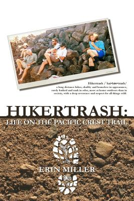 Hikertrash: Life on the Pacific Crest Trail - Miller, Erin
