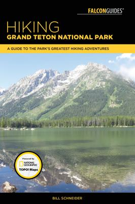 Hiking Grand Teton National Park: A Guide to the Park's Greatest Hiking Adventures - Schneider, Bill