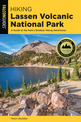 Hiking Lassen Volcanic National Park: A Guide To The Park's Greatest Hiking Adventures - Salcedo, Tracy