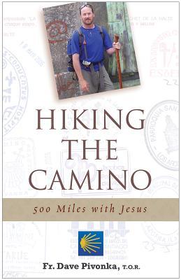 Hiking the Camino: 500 Miles with Jesus - Pivonka, Dave, Fr.