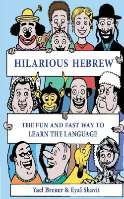 Hilarious Hebrew: The Fun and Fast Way to Learn the Language - Breuer, Yael, and Shavit, Eyal
