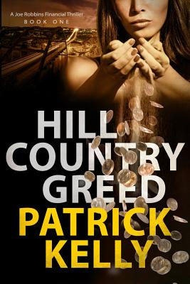 Hill Country Greed: A Joe Robbins Financial Thriller (Book One) - Kelly, Patrick