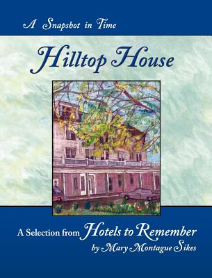Hilltop House: A Snapshot in Time - Sikes, Mary Montague