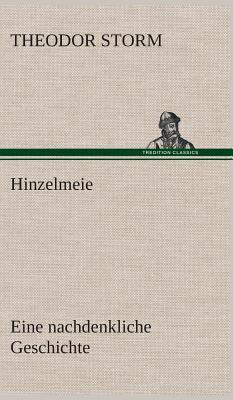 Hinzelmeier Eine Nachdenkliche Geschichte - Storm, Theodor