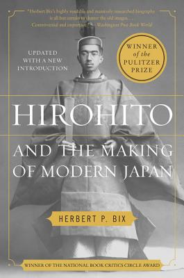 Hirohito and the Making of Modern Japan - Bix, Herbert P, Ph.D.