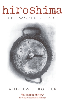Hiroshima: The World's Bomb - Rotter, Andrew J