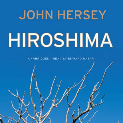 Hiroshima - Hersey, John, Professor, and Asner, Edward (Read by)