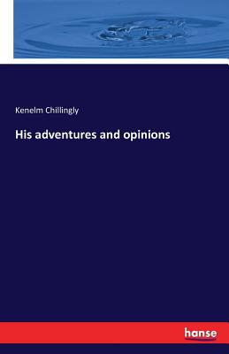 His adventures and opinions - Chillingly, Kenelm