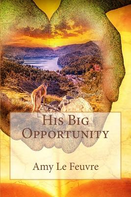 His Big Opportunity - Le Feuvre, Amy