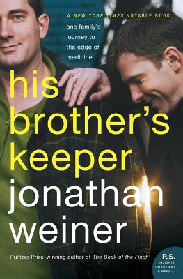His Brother's Keeper: One Family's Journey to the Edge of Medicine - Weiner, Jonathan, Dr.