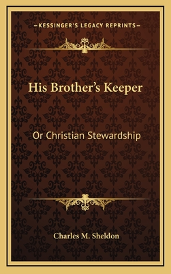 His Brother's Keeper: Or Christian Stewardship - Sheldon, Charles M