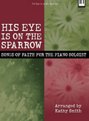His Eye Is on the Sparrow, Keyboard Book - Smith, Kathy (Composer)
