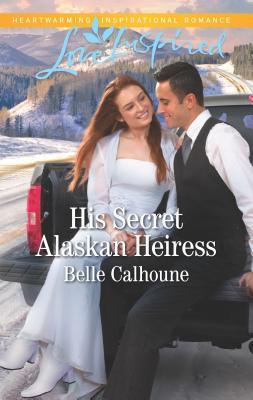 His Secret Alaskan Heiress - Calhoune, Belle