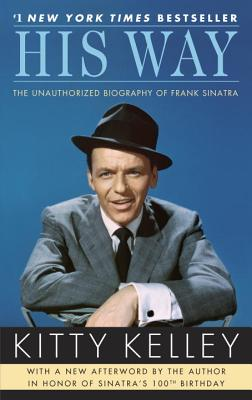 His Way: The Unauthorized Biography of Frank Sinatra - Kelley, Kitty