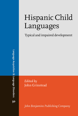 Hispanic Child Languages: Typical and impaired development - Grinstead, John (Editor)