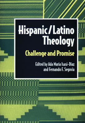 Hispanic/Latino Theology - Segovia, Fernando F (Editor), and Isasi-Diaz, Ada Maria (Editor)