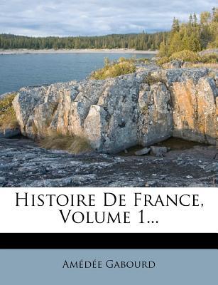 Histoire de France, Volume 1... - Gabourd, Amedee
