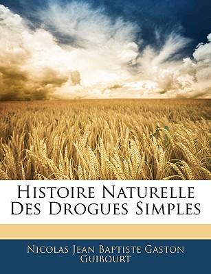 Histoire Naturelle Des Drogues Simples - Guibourt, Nicolas Jean Baptiste Gaston