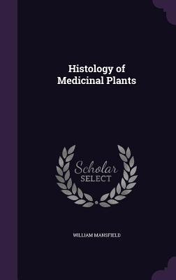 Histology of Medicinal Plants - Mansfield, William