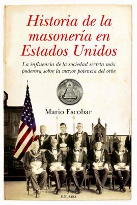 Historia de La Masoneria En Estados Unidos - Escobar, Mario