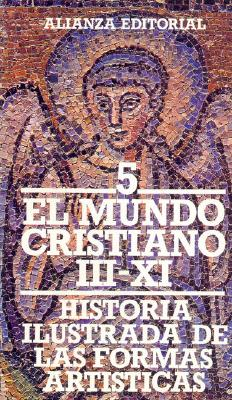 Historia Ilustrada de Las Formas Artisticas 5 - El Mundo Cristiano III-XI - Christie, Yves